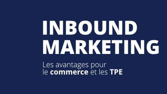 Les avantages de l'inbound marketing pour le commerce et les TPE