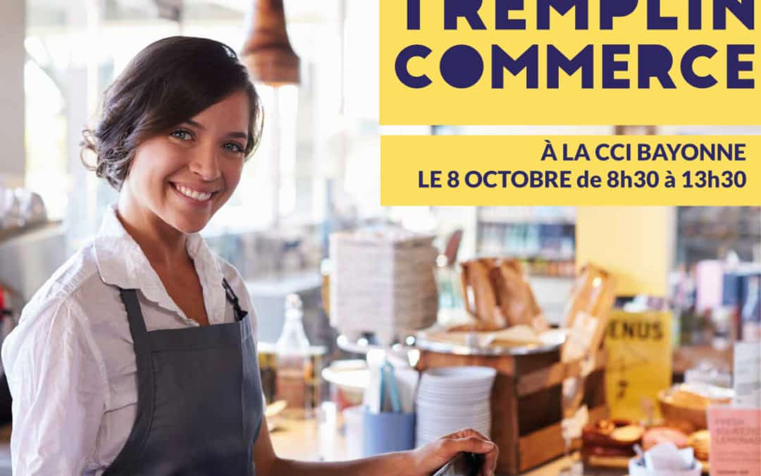 Le Tremplin Commerce à la CCI Bayonne